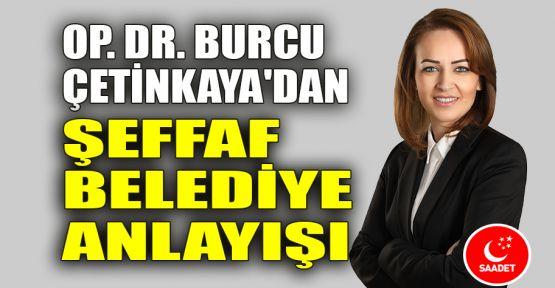 Op.Dr. Burcu Çetinkaya'dan şeffaf belediyecilik