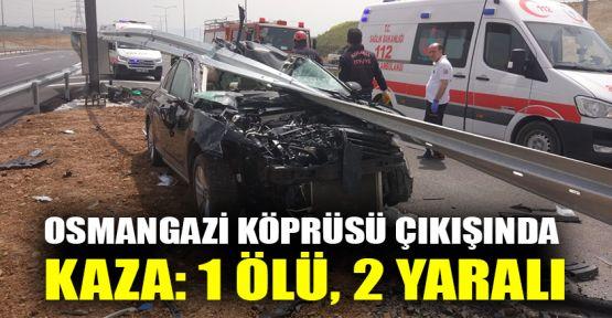 Osmangazi Köprüsü çıkışında kaza: 1 ölü, 2 yaralı