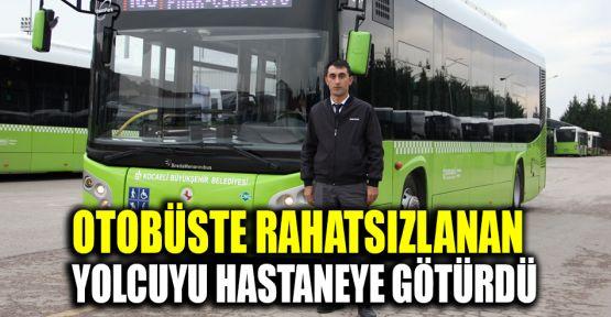 Otobüste rahatsızlanan yolcuyu hastaneye götürdü
