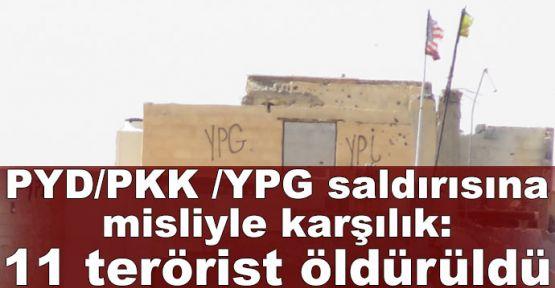 PYD/PKK /YPG saldırısına misliyle karşılık: 11 terörist öldürüldü