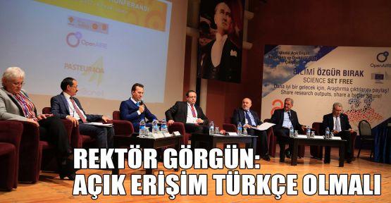 Rektör Görgün: Açık erişim Türkçe olmalı
