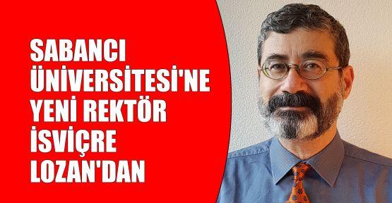 Sabancı Üniversitesi'ne yeni rektör İsviçre Lozan'dan
