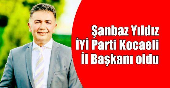 Şanbaz Yıldız İYİ Parti Kocaeli İl Başkanı oldu