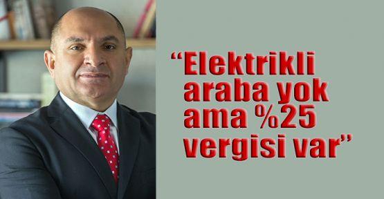 Tarhan: Elektrikli araba yok ama %25 vergisi var