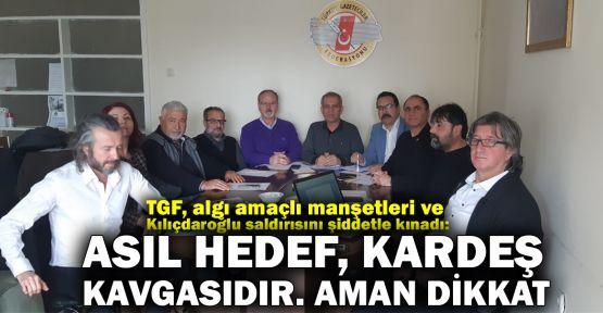 TGF: Asıl hedef, kardeş kavgasıdır. Aman dikkat!