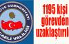1195 kişi görevden uzaklaştırıldı