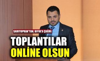 CHP'li Sarıtoprak: Toplantılar online olsun