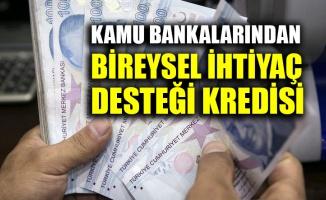 Kamu bankalarından Bireysel İhtiyaç Desteği Kredisi