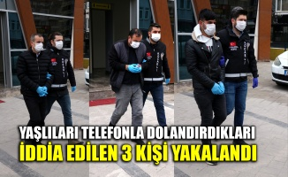 Yaşlıları telefonla dolandırdıkları iddia edilen 3 kişi yakalandı