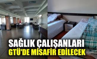 Sağlık çalışanları GTÜ'de misafir edilecek