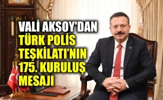 Vali Aksoy'dan, Türk Polis Teşkilatı'nın 175. kuruluş yıldönümü mesajı