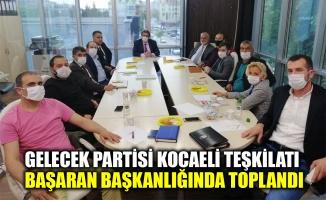 Gelecek Partisi Kocaeli Teşkilatı, Başaran başkanlığında toplandı