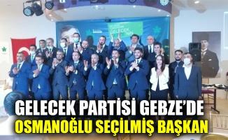 Gelecek Partisi Gebze'de Osmanoğlu seçilmiş başkan