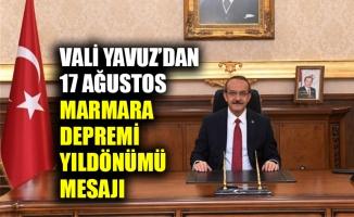 Vali Yavuz'dan 17 Ağustos Marmara Depremi yıldönümü mesajı