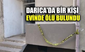 Darıca'da bir kişi evinde ölü bulundu