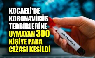 Kocaeli'de Kovid-19 tedbirlerine uymayan 300 kişiye para cezası