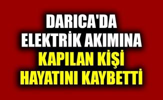 Darıca'da elektrik akımına kapılan kişi hayatını kaybetti