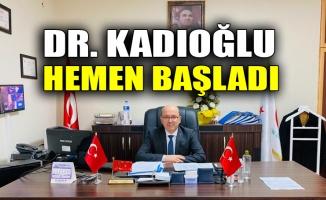 Dr. Kadıoğlu hemen başladı