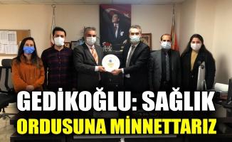 Gedikoğlu: Sağlık ordusuna minnettarız