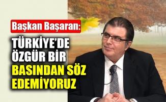 Başaran: Türkiye'de özgür bir basından söz edemiyoruz