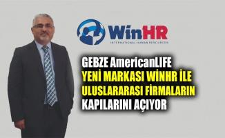 Gebze AmericanLIFE yeni markası WinHR ile vatandaşlarımıza uluslararası firmaların kapılarını açıyor