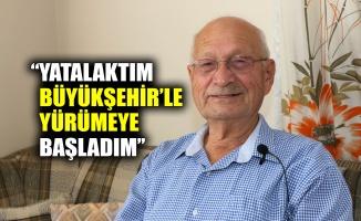 """""""Yatalaktım, Büyükşehir'le yürümeye başladım''"""