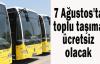 7 Ağustos'ta toplu taşıma ücretsiz olacak