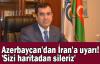 Azerbaycan'dan İran'a uyarı! 'Sizi haritadan sileriz'