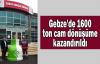 Gebze'de 1600 ton cam dönüşüme kazandırıldı