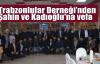 Trabzonlular Derneği'nden Şahin ve Kadıoğlu'na vefa