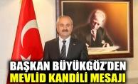 Başkan Büyükgöz'den Mevlid Kandili mesajı