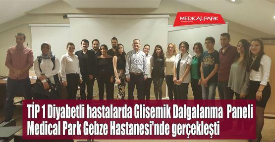 TİP 1 Diyabetli hastalarda Glisemik Dalgalanma  Paneli Medical Park Gebze Hastanesi'nde gerçekleşti