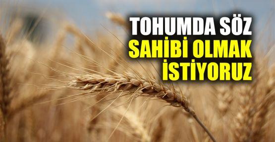 Tohumculuk alanında söz sahibi olmak istiyoruz