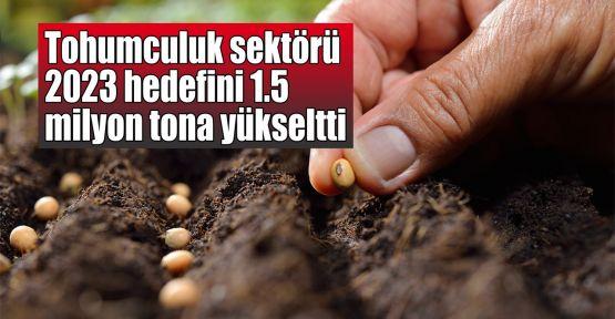 Tohumculuk sektörünün 2023 yılı hedefi 1.5 milyon ton