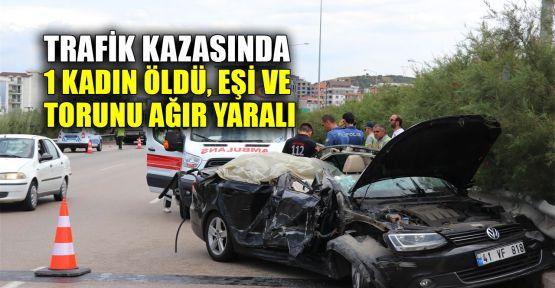 Trafik kazasında 1 kadın öldü, eşi ve torunu ağır yaralı