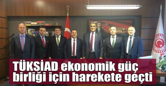 TÜKSİAD ekonomik güç birliği için harekete geçti