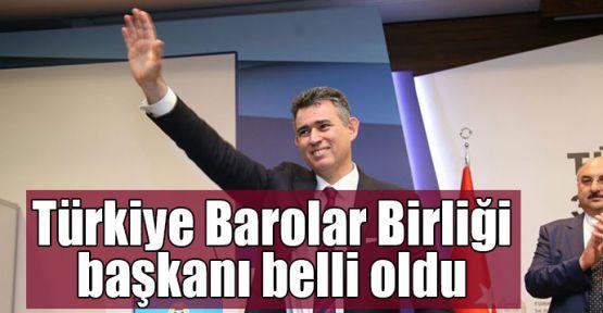 Türkiye Barolar Birliği başkanı belli oldu