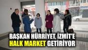 Başkan Hürriyet İzmit'e, Halk Market getiriyor