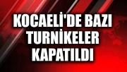 Kocaeli'de bazı turnikeler kapatıldı