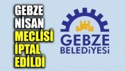 Gebze Belediyesi Nisan Meclisi iptal edildi