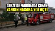 Gebze'de fabrikada çıkan yangın hasara yol açtı