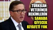 Türkkan: Veteriner hekimlerin sahada giyecek kıyafetleri yok
