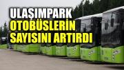 UlaşımPark, yolcu sağlığı için otobüslerin sayısını artırdı
