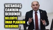 Tarhan: Vatandaş canının derdinde, belediye imar planlarının derdinde
