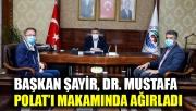 Başkan Şayir, Dr. Mustafa Polat'ı makamında ağırladı