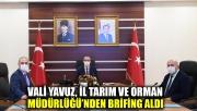 Vali Yavuz, İl Tarım ve Orman Müdürlüğü'nden brifing aldı