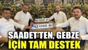 Saadet'ten, Gebze için tam destek