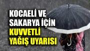 Kocaeli ve Sakarya için kuvvetli yağış uyarısı