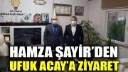 Hamza Şayir'den, Ufuk Acay'a ziyaret