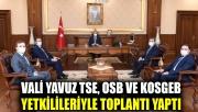 Vali Yavuz TSE, OSB ve KOSGEB yetkilileriyle toplantı yaptı